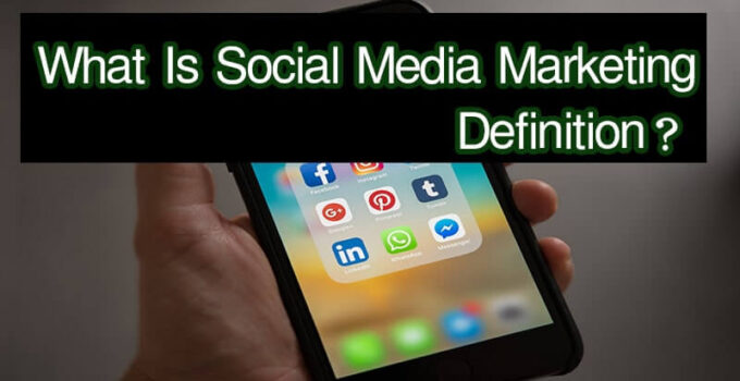 What is Social Media Marketing Definition?