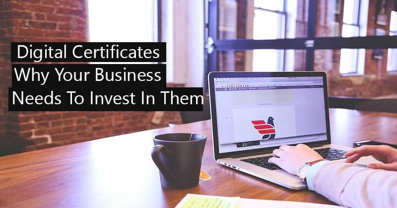 Digital Certificates And Why Your Business Needs To Invest In Them?