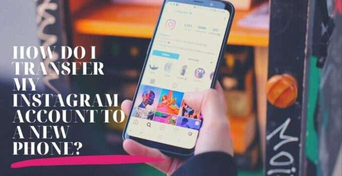 How to Transfer Instagram Account to a new phone