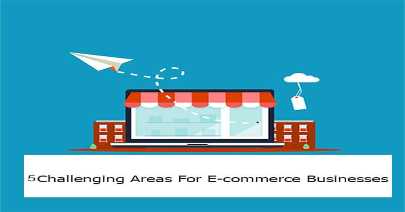 5-challenging-areas-for eCommerce-businessess